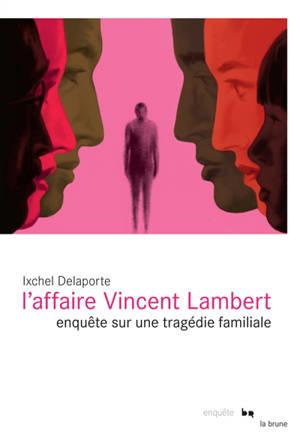 L'affaire Vincent Lambert : enquête sur une tragédie familiale