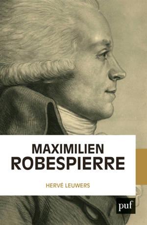 Maximilien Robespierre : l'homme derrière les légendes