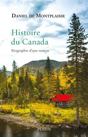 Histoire du Canada : biographie d'une nation