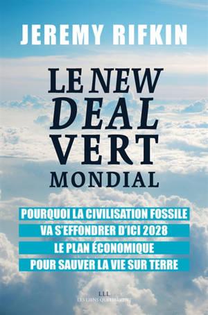 Le new deal vert mondial : pourquoi la civilisation fossile va s'effondrer d'ici 2028 : le plan économique pour sauver la vie sur Terre