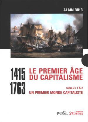 Le premier âge du capitalisme : 1415-1763. Volume 3, Un premier monde capitaliste