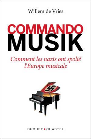 Commando Musik : comment les nazis ont pillé l'Europe musicale