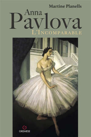 Anna Pavlova : l'incomparable