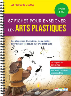 87 fiches pour enseigner les arts plastiques, cycles 2 et 3 : un matériel pédagogique prêt à l'emploi