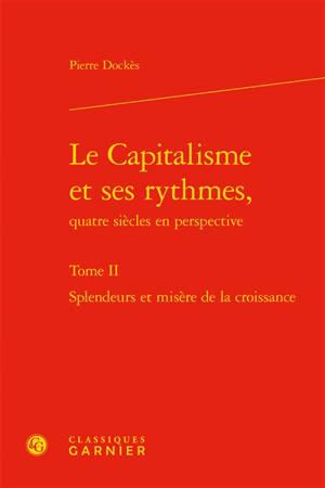 Le capitalisme et ses rythmes, quatre siècles en perspective. Volume 2, Splendeurs et misères de la croissance