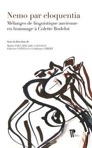 Nemo par eloquentia : mélanges de linguistique ancienne en hommage à Colette Bodelot