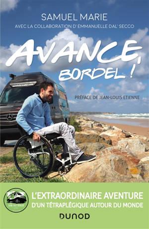 Avance, bordel ! : l'extraordinaire aventure d'un tétraplégique autour du monde