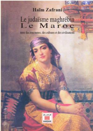 Le judaïsme maghrébin : le Maroc : terre des rencontres, des cultures et des civilisations