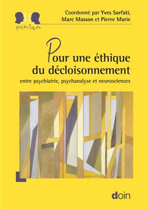 Pour une éthique du décloisonnement : entre psychiatrie, psychanalyse et neurosciences