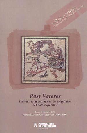 Post veteres : tradition et innovation dans les épigrammes de l'Anthologie latine