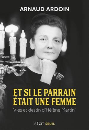 Et si le parrain était une femme : vies et destin d'Hélène Martini