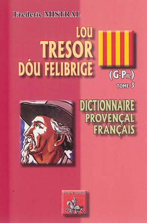 Lou tresor dou Felibrige : dictionnaire provençal-français. Volume 3, G-Pil