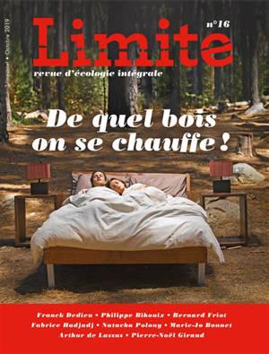 Limite : revue d'écologie intégrale pour le combat culturel. n° 16, De quel bois on se chauffe !