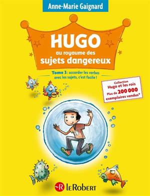 Hugo au royaume des sujets dangereux : accorder les verbes avec les sujets, c'est facile !