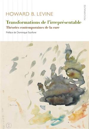 Transformations de l'irreprésentable : théories contemporaines de la cure