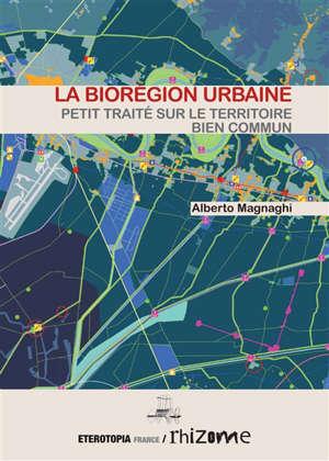 La biorégion urbaine : petit traité sur le territoire bien commun