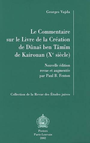 Le Commentaire sur le Livre de la création de Dûnâs ben Tâmîm de Kairouan (Xe siècle)