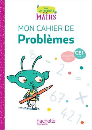 Pour comprendre les maths CE1, cycle 2 : mon cahier de problèmes : programmes 2018