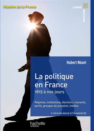 Histoire de la France, La politique en France : 1815 à nos jours : régimes, institutions, élections, courants, partis, groupes de pression, médias