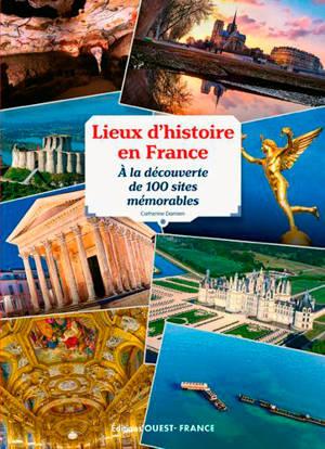 Lieux d'histoire en France : à la découverte de 100 sites mémorables