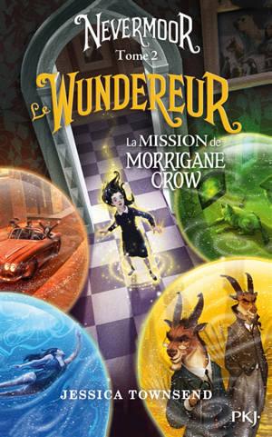 Nevermoor. Volume 2, Le Wundereur : la mission de Morrigane Crow