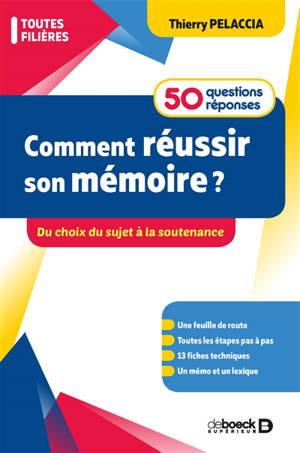 Comment réussir son mémoire ? : du choix du sujet à la soutenance : 50 questions réponses