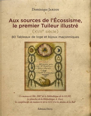 Aux sources de l'écossisme, le premier tuileur illustré (XVIIIe siècle) : 80 tableaux de loge et bijoux maçonniques