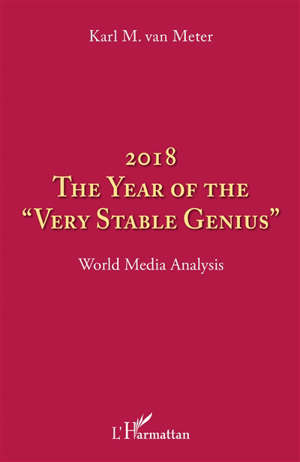 """2018, the year of the """"very stable genius"""" : world media analysis"""