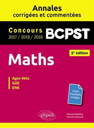 Maths, BCPST : annales corrigées et commentées, concours 2017, 2018, 2019 : agro-véto, G2E, ENS