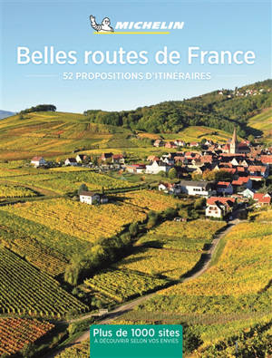 Belles routes de France : 52 escapades en France : plus de 1.000 sites à découvrir selon vos envies
