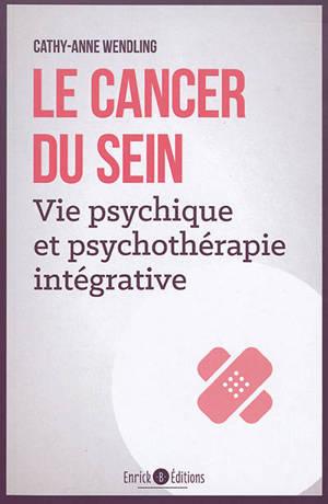 Le cancer du sein : vie psychique et psychothérapie intégrative