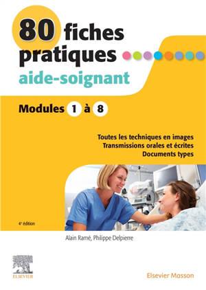 80 fiches pratiques, aide-soignant : modules 1 à 8 : toutes les techniques en images, transmissions orales et écrites, documents types