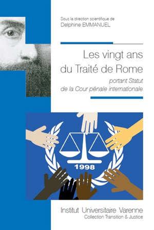 Les vingt ans du traité de Rome : portant Statut de la Cour pénale internationale