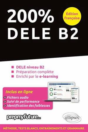 200 % DELE B2 : DELE niveau B2, préparation complète, enrichi par le e-learning