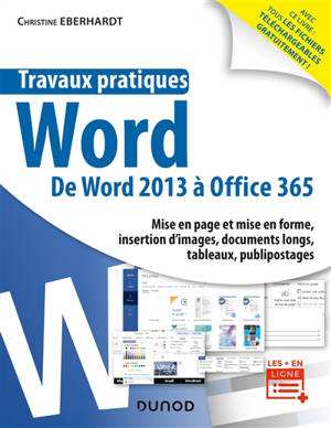 Travaux pratiques Word : de Word 2013 à Office 365 : mise en page et mise en forme, insertion d'images, documents longs, tableaux, publipostages...