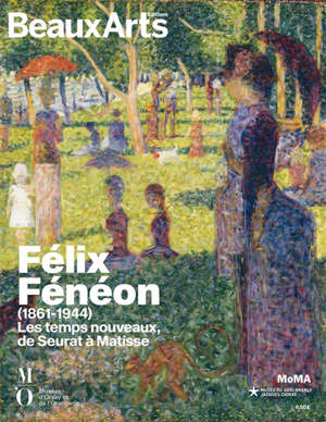 Félix Fénéon (1861-1944) : les temps nouveaux, de Seurat à Matisse : au musée de l'Orangerie