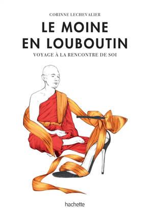 Le moine en Louboutin : voyage à la rencontre de soi