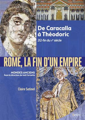 Rome, la fin d'un Empire : de Caracalla à Théodoric, 212-fin du Ve siècle