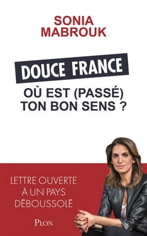 Douce France où est (passé) ton bon sens ? : lettre ouverte à un pays déboussolé
