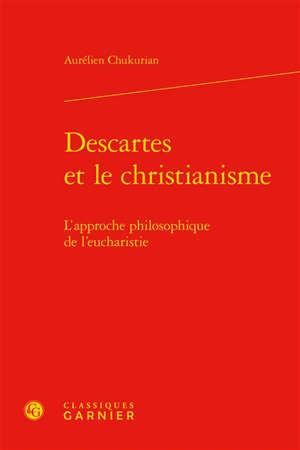 Descartes et le christianisme : l'approche philosophique de l'eucharistie