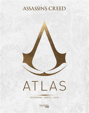 Atlas Assassin's creed : géographie, cartes, lieux