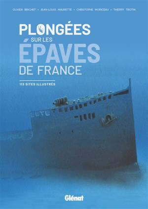 Plongées sur les épaves de France : 113 sites illustrés