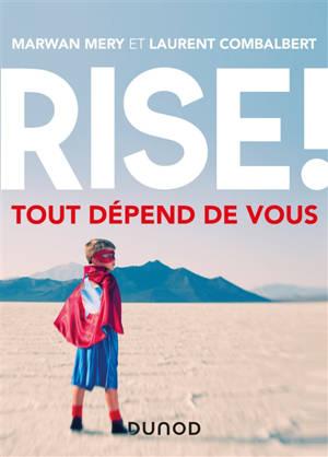 Rise ! : tout dépend de vous
