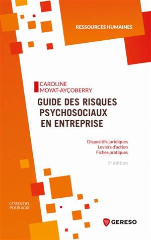 Guide des risques psychosociaux en entreprise : dispositifs juridiques, leviers d'action, fiches pratiques