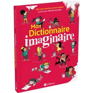 Mon dictionnaire imaginaire : 200 mots inventés par les enfants