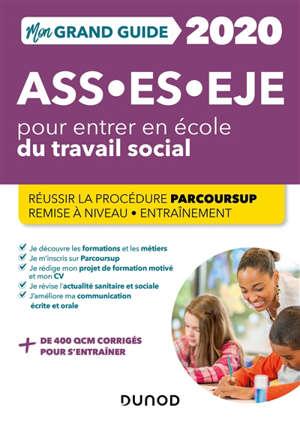 Mon grand guide 2020 pour entrer en école du travail social : ASS, ES, EJE : réussir la procédure Parcoursup, remise à niveau, entraînement