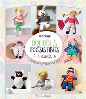 Doudous irrésistibles à tricoter : 48 modèles tout doux pour bébé