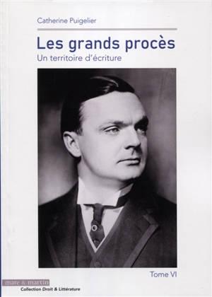 Les grands procès : un territoire d'écriture. Volume 6