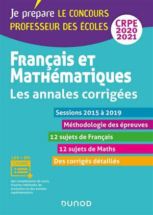 Français et mathématiques, CRPE 2020-2021 : les annales corrigées, sessions 2015 à 2019