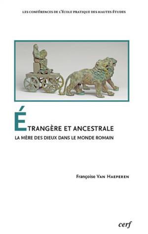 Etrangère et ancestrale : la mère des dieux dans le monde romain